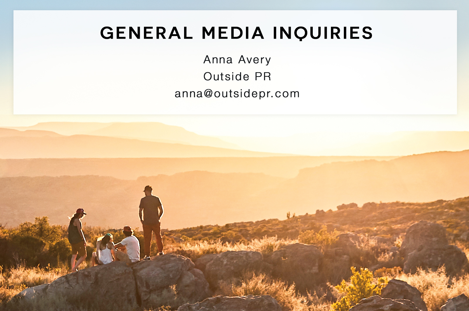 general media inquiries, contact anna@outsidepr.com