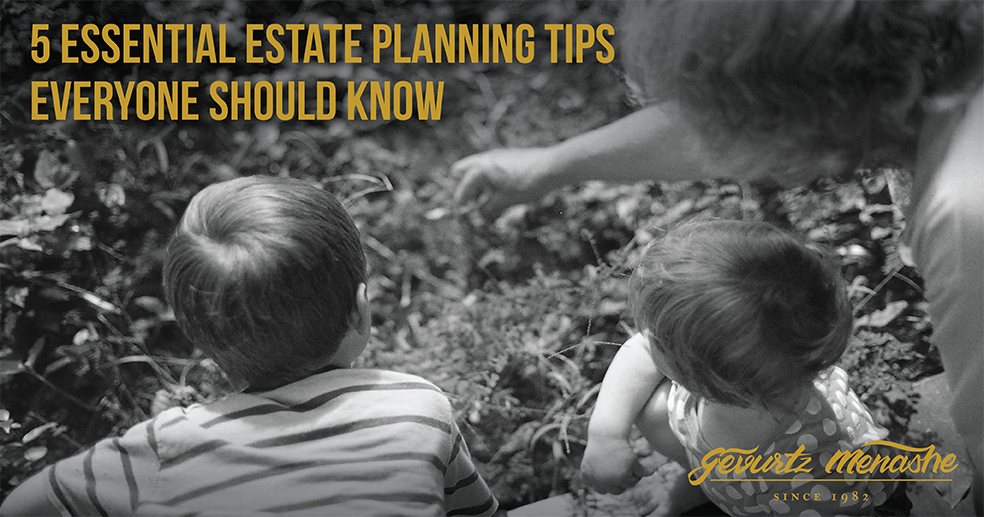 5 Essential Estate Planning Tips Everyone Should Know