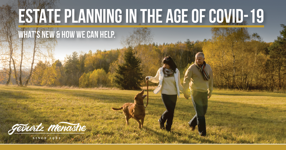 ESTATE PLANNING IN THE AGE OF COVID-19: WHAT'S NEW & HOW WE CAN HELP
