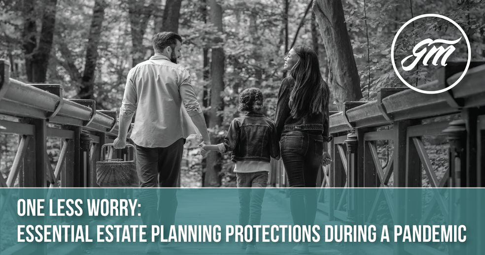 One Less Worry: Essential Estate Planning Protections During a Pandemic