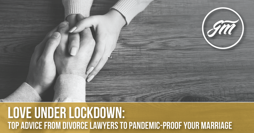 Love under Lockdown—a Divorce Lawyer's Advice to Pandemic-Proof Your Marriage