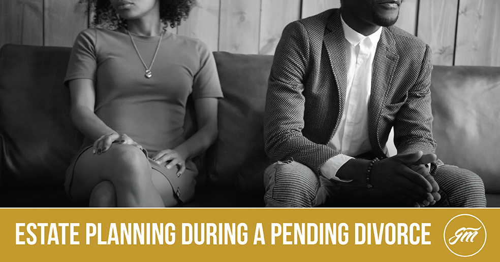 Estate Planning During a Pending Divorce