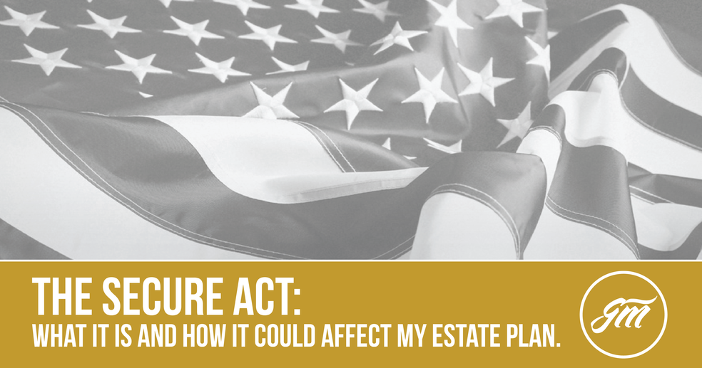 The Secure Act: What is it & how it could affect my estate plan
