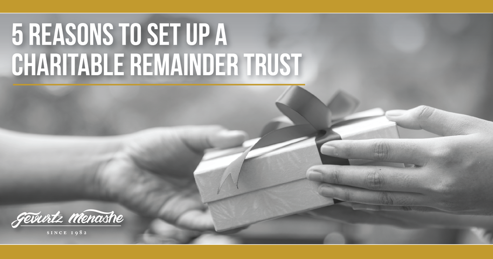 5 Reasons to Set Up a Charitable Remainder Trust