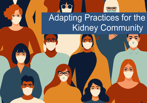 The Kidney Community Adapts Practices in Response to COVID-19