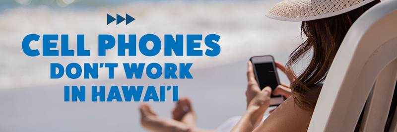 Your cell phone service should work well in most areas of Hawaii if you have a national carrier